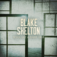 Blake Shelton - Jesus Got a Tight Grip Noten für Piano