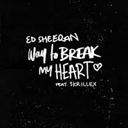 Ed Sheeran usw. - Way To Break My Heart Noten für Piano