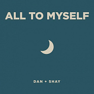 Dan + Shay - All To Myself Noten für Piano