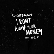 Ed Sheeran usw. - I Don't Want Your Money Noten für Piano